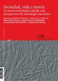 (2 ED) SOCIEDAD, VIDA Y TEORIA - LA TEORIA SOCIOLOGICA DESDE UNA PERSPECTIVA DE SOCIOLOGIA NARRATIVA