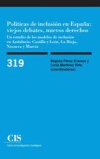 POLITICAS DE INCLUSION EN ESPAÑA - VIEJOS DEBATES, NUEVOS DERECHOS - UN ESTUDIO DE LOS MODELOS DE INCLUSION EN ANDALUCIA, CASTILLA Y LEON, LA RIOJA, NAVARRA Y MURCIA