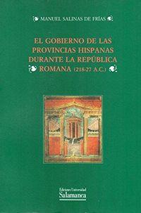 GOBIERNO DE LAS PROVINCIAS HISPANAS DURANTE LA REPUBLICA ROMANA (218-27 A. C. ) , EL