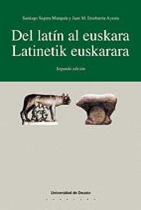 Latinetik Euskarara = Del Latin Al Euskara - Santiago Segura Munguia / Jose Maria Etxebarria