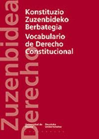 Konstituzio Zuzenbideko Berbategia = Vocubulario De Derecho Constitucional - Cesar Gallastegi / Santiago Larrazabal / Arantza Etxebarria