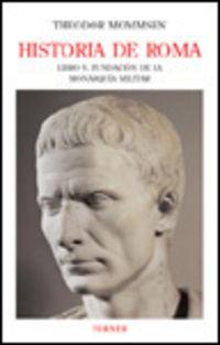 HISTORIA DE ROMA V - FUNDACION DE LA MONARQUIA MILITAR