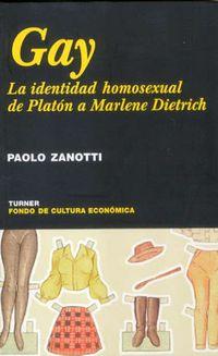 GAY - LA IDENTIDAD HOMOSEXUAL DE PLATON A MARLENE DIETRICH