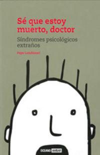 Se Que Estoy Muerto Doctor - Sindromes Psicologicos Extraños - Pepe Landazuri