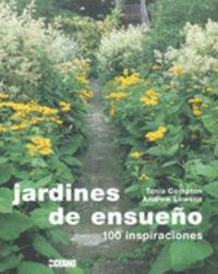 Jardines De Ensueño - 100 Inspiraciones - Tania Compton / Andrew Lawson
