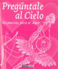 PREGUNTALE AL CIELO - RESPUESTAS PARA EL AMOR