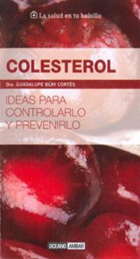 Colesterol - Ideas Para Controlarlo Y Prevenirlo - Guadalupe Blay