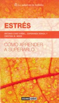 Estres - Como Aprender A Superarlo - Antonio Cano Vindel / Esperanza Dongil / Cristina M. Wood