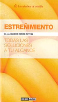 Estreñimiento - Todas Las Soluciones A Tu Alcance - Alejandro Repiso Ortega
