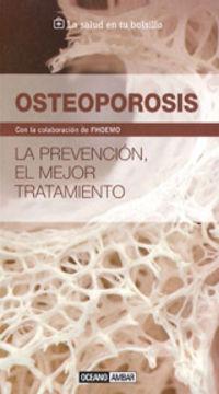 Osteoporosis - La Prevencion, El Mejor Tratamiento - Aa. Vv.