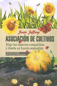 Asociacion De Cultivos - Elige Las Especies Compatibles Y Diseña Un Huerto Sostenible - Incluye 75 Fichas De Cultivos Combinables - Josie Jeffery