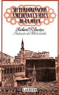 Mi Peregrinacion A Medina Y La Meca Iii - La Meca - Richard F. Burton