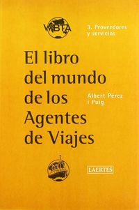 EL LIBRO DEL MUNDO DE LOS AGENTES DE VIAJES 3 - PROVEEDORES Y SERVICIOS