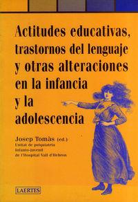 ACTITUDES EDUCATIVAS, TRASTORNOS DEL LENGUAJE Y OTRAS ALTERACIONES EN LA INFANCIA Y LA ADOLESCENCIA