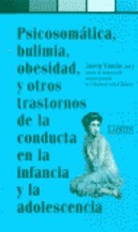 PSICOSOMATICA, BULIMIA, OBESIDAD, Y OTROS TRASTORNOS DE LA CONDUCTA EN LA INFANCIA Y LA ADOLESCENCIA