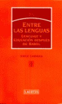 ENTRE LAS LENGUAS - LENGUAJE Y EDUCACION DESPUES DE BABEL