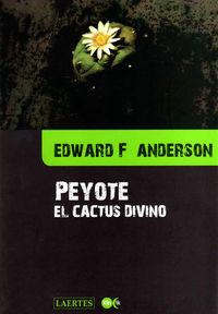 PEYOTE - EL CACTUS DIVINO