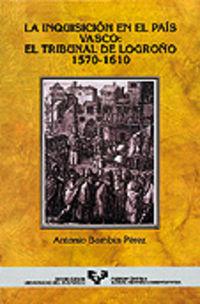 Inquisicion En El Pais Vasco, La - El Tribunal De Logroño (1570-1610) - Antonio Bonbin Perez