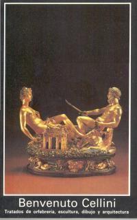 Tratados De Orfebreria, Escultura, Dibujo Y Arquitectura - Benvenuto Cellini
