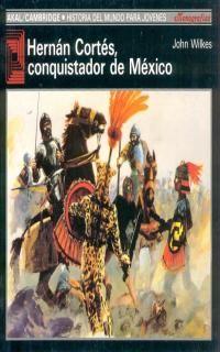 Hernan Cortes, Conquistador De Mexico - John Wilkes