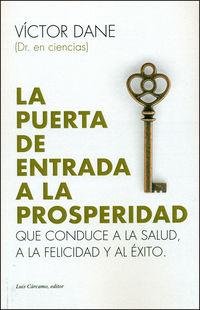 PUERTA DE ENTRADA A LA PROSPERIDAD, LA - QUE CONDUCE A LA SALUD, A LA FELICIDAD Y AL EXITO
