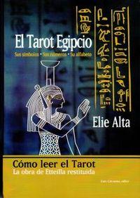 TAROT EGIPCIO, EL - SUS SIMBOLOS, SUS NUMEROS, SU ALFABETO - COMO LEER EL TAROT - LA OBRA DE ETTEILLA RESTITUIDA