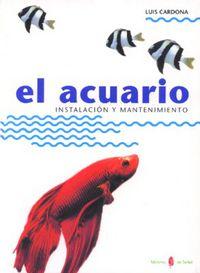 Acuario, El - Instalacion Y Mantenimiento - Luis Cardona