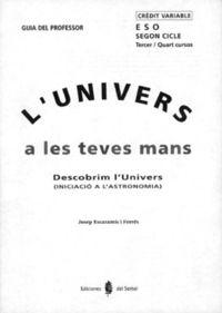 ESO 3 / 4 - L'UNIVERS A LES TEVES MANS GUIA (CAT)
