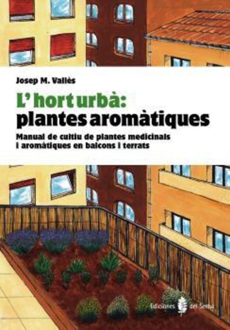 L'HORT URBA - PLANTES AROMATIQUES - MANUAL DE CULTIU DE PLANTES MEDICINALS I AROMATIQUES A BALCONS I TERRATS