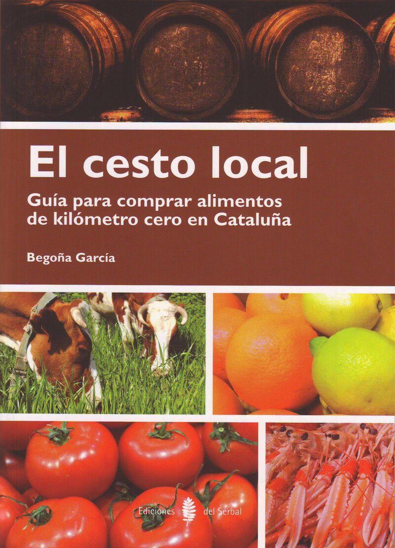 cesto local, el - guia para comprar alimentos de kilometro cero en cataluña - Begoña Garcia
