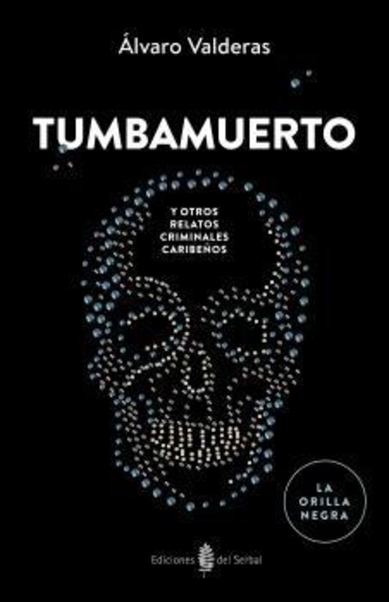 Tumbamuerto Y Otros Relatos Criminales Caribeños - Alvaro Valderas