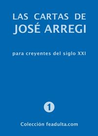 Cartas De Jose Arregi, Las - Para Creyentes Del Siglo Xxi - Jose Arregi