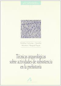 Tecnicas Arqueologicas Sobre Actividades De Subsistencia En La Prehist - Aa. Vv.