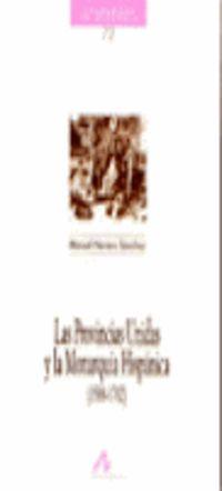 PROVINCIAS UNIDAS Y LA MONARQUIA HISPANICA, LAS (1588-1702)
