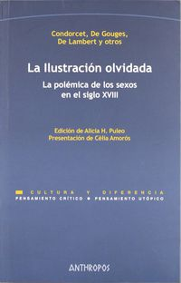 Ilustracion Olvidada, La - La Polemica De Los Sexos El Siglo Xviii - Condorcet / De Gouges / De Lambert