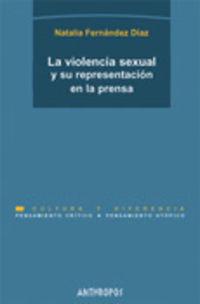 Violencia Sexual, La - Su Representacion En La Prensa - Natalia Fernandez Diaz