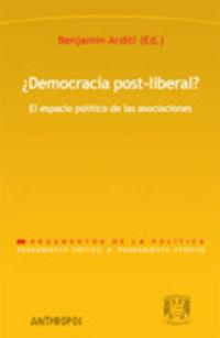 ¿democracia Post-Riberal? - El Espacio Politico De Las Asociaciones - Benjamin Arditi (ed. )