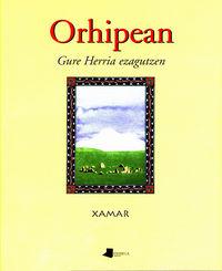 ORHIPEAN (GURE HERRIA EZAGUTZEN)