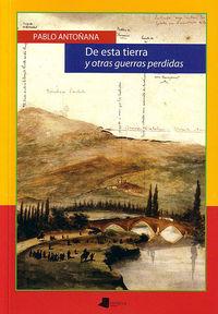 de esta tierra y otras guerras perdidas - Pablo Antoñana