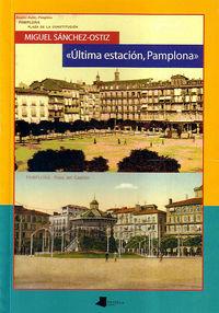 ultima estacion, pamplona - Miguel Sanchez-Ostiz