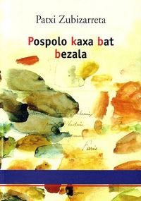 Pospolo Kaxa Bat Bezala - Patxi Zubizarreta
