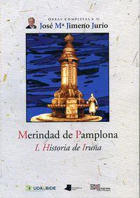 Merindad De Pamplona - I. Historia De Iruña - Jose Maria Jimeno Jurio