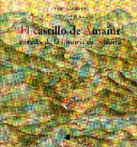 CASTILLO DE AMAIUR, EL - A TRAVES DE LA HISTORIA DE NAVARRA
