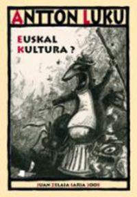 Euskal Kultura? - Antton Luku