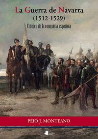 (2ª Ed) Guerra De Navarra (1512-1529) , La - Cronica De La Conquista - Peio J. Monteano
