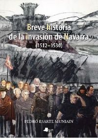 Breve Historia De La Invasion De Navarra (1512-1530) - Pedro Esarte Muniain