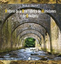 Historia De La Real Fabrica De Municiones De Orbaizeta - Malli Txapar