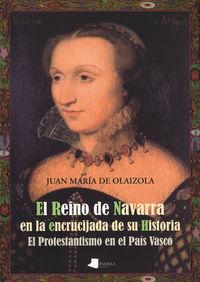 El reino de navarra en la encrucijada de su historia - Juan Maria De Olaizola