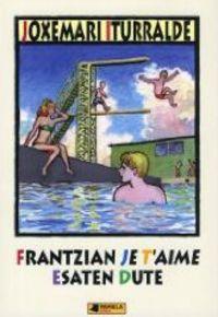 """Frantzian """"je T'aime"""" Esaten Dute - Joxemari Iturralde"""
