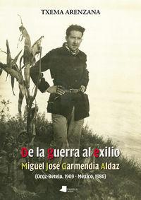 De La Guerra Al Exilio - Miguel Jose Garmendia Aldaz - Txema Arenzana